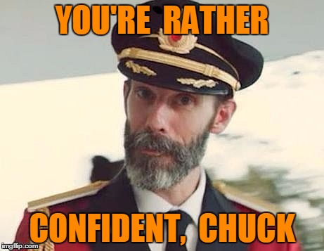 Captain Obvious | YOU'RE  RATHER CONFIDENT,  CHUCK | image tagged in captain obvious | made w/ Imgflip meme maker