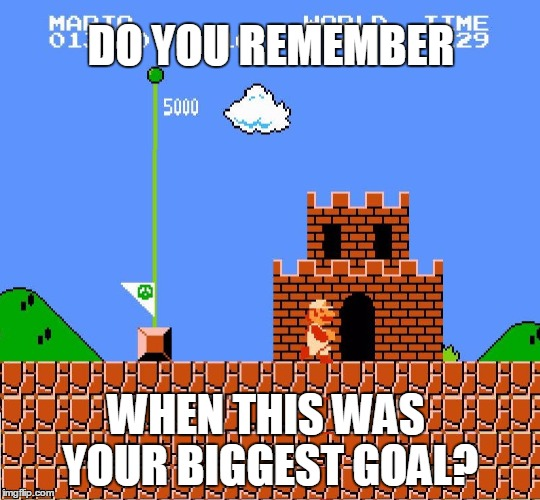 DO YOU REMEMBER WHEN THIS WAS YOUR BIGGEST GOAL? | image tagged in mario,castle,only goal | made w/ Imgflip meme maker
