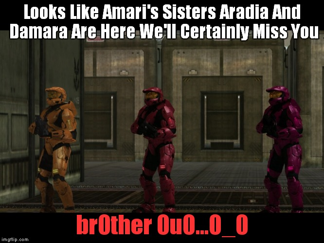 Red vs Blue Sarge we will certainly miss you lord X of the Y  | Looks Like Amari's Sisters Aradia And Damara Are Here We'll Certainly Miss You br0ther 0u0...0_0 | image tagged in red vs blue sarge we will certainly miss you lord x of the y | made w/ Imgflip meme maker