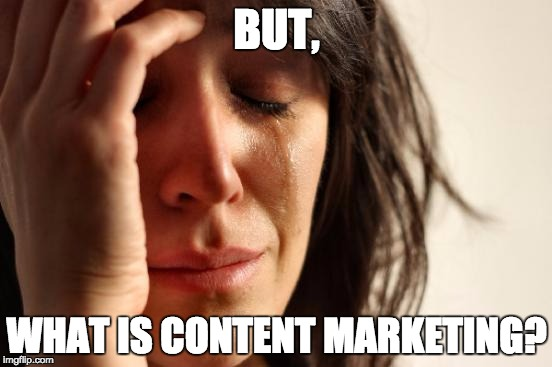What Is Content Marketing first world problems