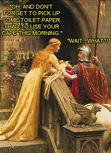 "Ahhhh.....Marriage.... | ""OH, AND DON'T FORGET TO PICK UP SOME TOILET PAPER. I HAD TO USE YOUR CAPE THIS MORNING."" ""WAIT...WHAT?!"" 