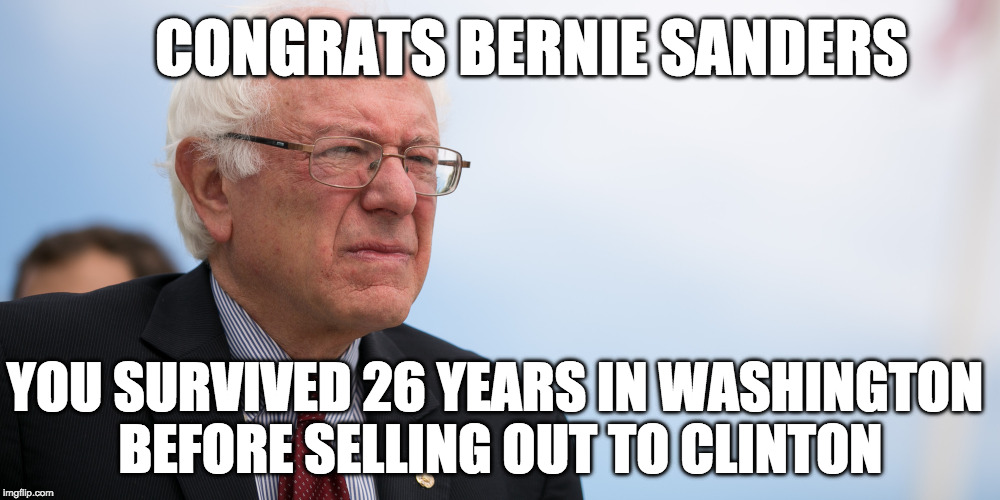 Sanders Sells Out. I didn't agree with him, but i respected that he stood his guns. Now... he's just another democrat  | CONGRATS BERNIE SANDERS YOU SURVIVED 26 YEARS IN WASHINGTON BEFORE SELLING OUT TO CLINTON | image tagged in bernie sanders blue,bernie sanders,trump,clinton,democrat,sell out | made w/ Imgflip meme maker