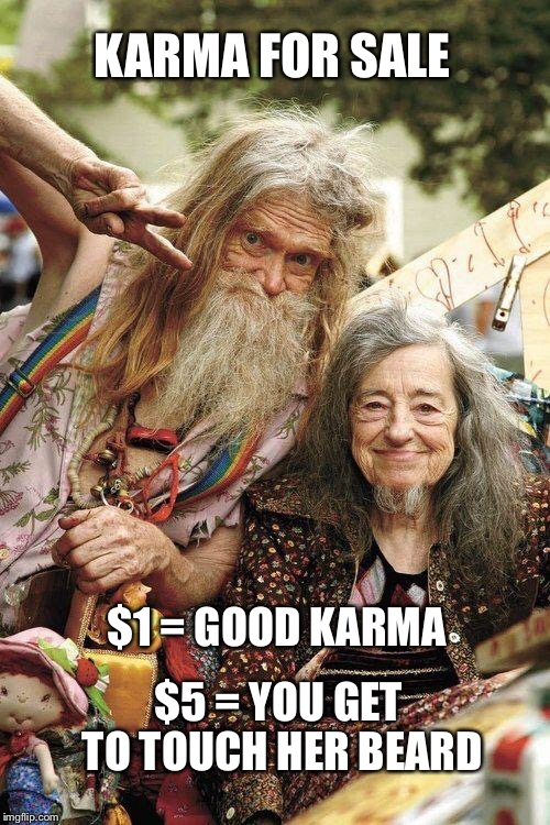 KARMA FOR SALE $5 = YOU GET TO TOUCH HER BEARD $1 = GOOD KARMA | made w/ Imgflip meme maker