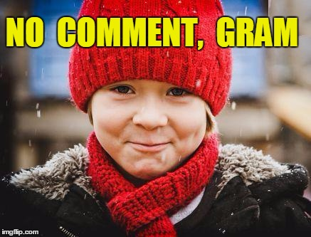 smirk | NO  COMMENT,  GRAM | image tagged in smirk | made w/ Imgflip meme maker