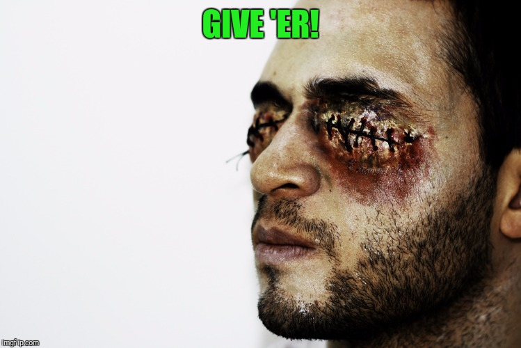 GIVE 'ER! | made w/ Imgflip meme maker