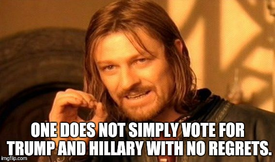 One Does Not Simply Meme | ONE DOES NOT SIMPLY VOTE FOR TRUMP AND HILLARY WITH NO REGRETS. | image tagged in memes,one does not simply,meme,funny | made w/ Imgflip meme maker