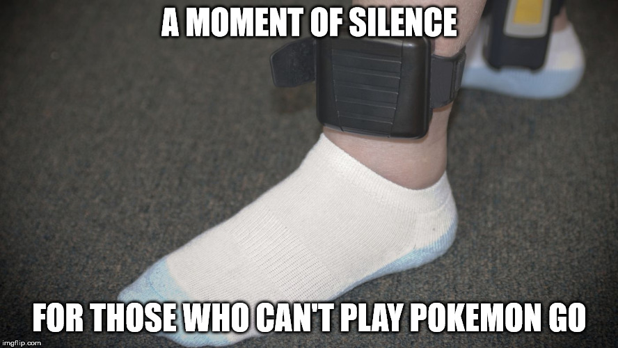 Pokemon Go | A MOMENT OF SILENCE FOR THOSE WHO CAN'T PLAY POKEMON GO | image tagged in funny,pokemon go,pokemon,memes,arrested,arrest | made w/ Imgflip meme maker