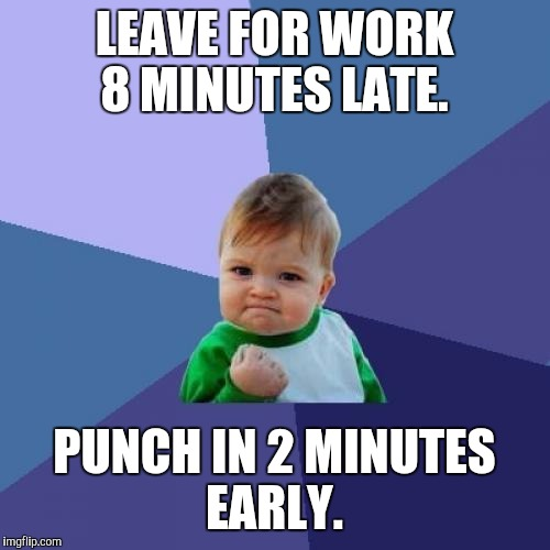 Leaving Work Early Funny Meme : Who says time travel isn t possible imgflip