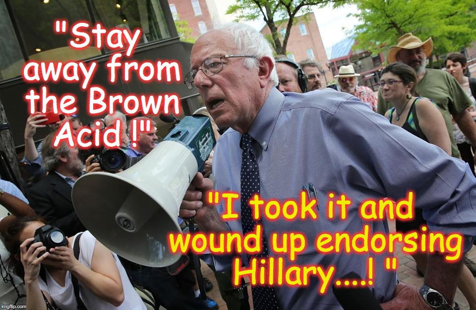 "Bernie's 'Woodstock' Revelation | ""Stay away from the Brown Acid !"" ""I took it and wound up endorsing Hillary....! "" 