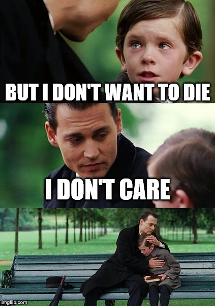 Finding Neverland Meme | BUT I DON'T WANT TO DIE I DON'T CARE | image tagged in memes,finding neverland | made w/ Imgflip meme maker