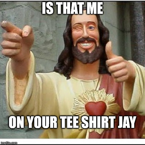 IS THAT ME ON YOUR TEE SHIRT JAY | made w/ Imgflip meme maker