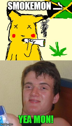Smokemon | SMOKEMON  | image tagged in 10 guy stoned | made w/ Imgflip meme maker