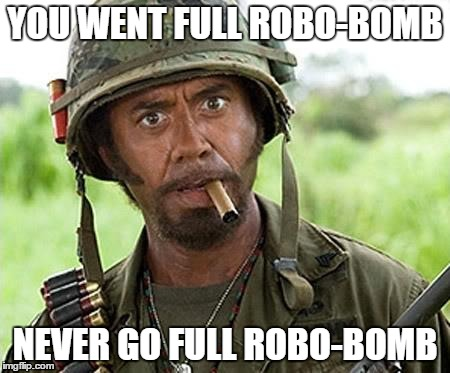 Dallas Sniper Death | YOU WENT FULL ROBO-BOMB NEVER GO FULL ROBO-BOMB | image tagged in robert downey jr tropic thunder | made w/ Imgflip meme maker