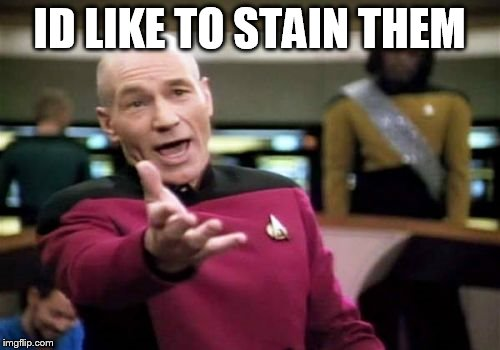 Picard Wtf Meme | ID LIKE TO STAIN THEM | image tagged in memes,picard wtf | made w/ Imgflip meme maker