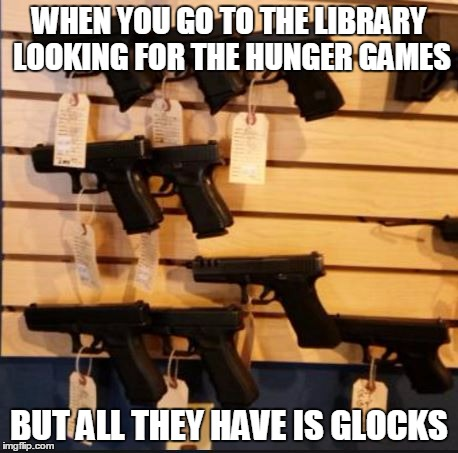 WHEN YOU GO TO THE LIBRARY LOOKING FOR THE HUNGER GAMES BUT ALL THEY HAVE IS GLOCKS | image tagged in obama,gun control,2nd amendment,politics,dallas shooting | made w/ Imgflip meme maker