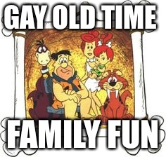 GAY OLD TIME FAMILY FUN | made w/ Imgflip meme maker
