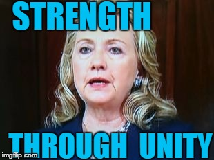 STRENGTH THROUGH  UNITY | image tagged in hillary | made w/ Imgflip meme maker