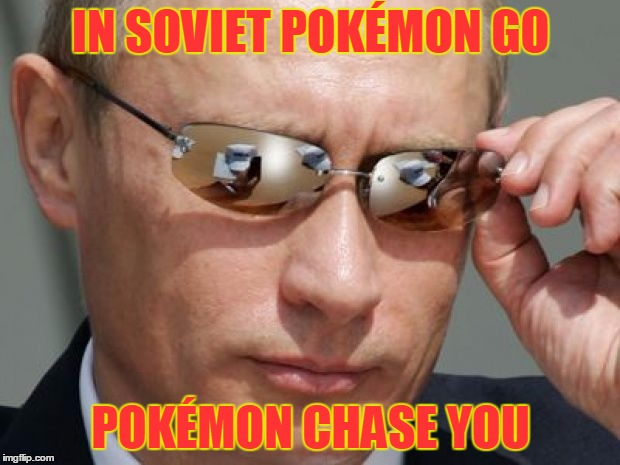 IN SOVIET POKÉMON GO POKÉMON CHASE YOU | made w/ Imgflip meme maker