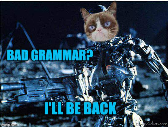 grump cat terminator | BAD GRAMMAR? I'LL BE BACK | image tagged in grump cat terminator | made w/ Imgflip meme maker