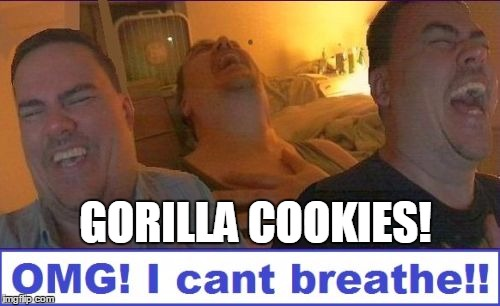LMAO | GORILLA COOKIES! | image tagged in lmao | made w/ Imgflip meme maker