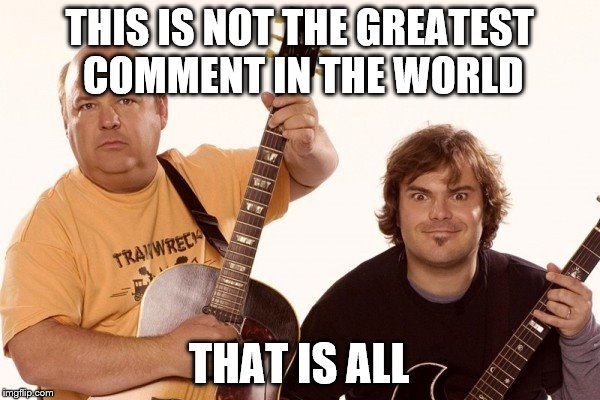 THIS IS NOT THE GREATEST COMMENT IN THE WORLD THAT IS ALL | made w/ Imgflip meme maker