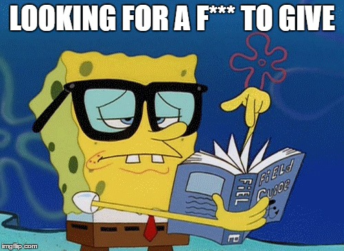 spongebob looking for a fuck to give