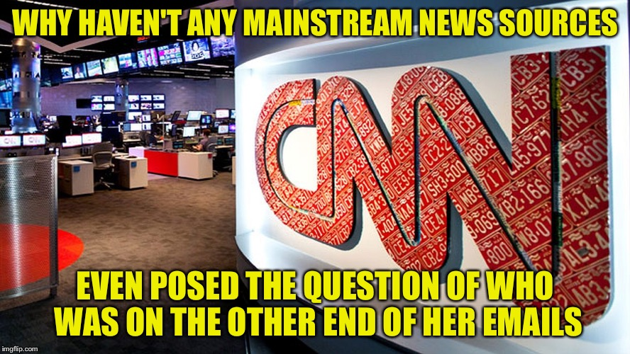 WHY HAVEN'T ANY MAINSTREAM NEWS SOURCES EVEN POSED THE QUESTION OF WHO WAS ON THE OTHER END OF HER EMAILS | made w/ Imgflip meme maker