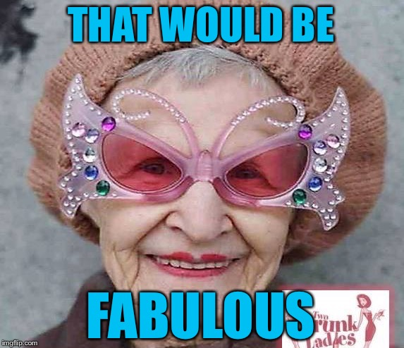 THAT WOULD BE FABULOUS | made w/ Imgflip meme maker