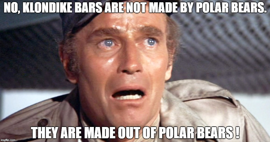 NO, KLONDIKE BARS ARE NOT MADE BY POLAR BEARS. THEY ARE MADE OUT OF POLAR BEARS ! | made w/ Imgflip meme maker