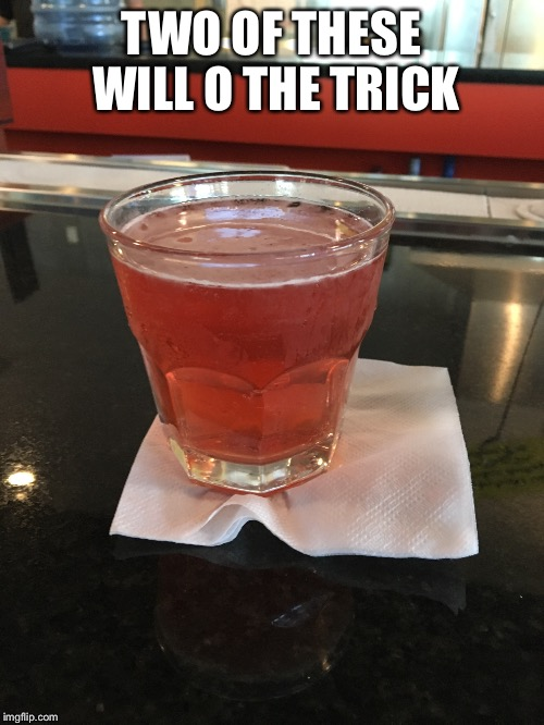 TWO OF THESE WILL O THE TRICK | made w/ Imgflip meme maker