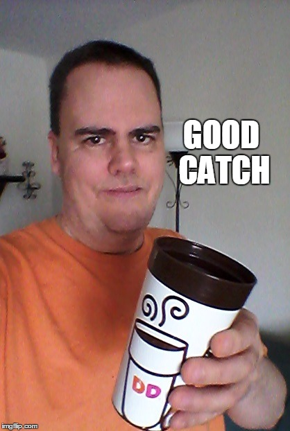cheers | GOOD CATCH | image tagged in cheers | made w/ Imgflip meme maker
