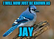 I WILL NOW JUST BE KNOWN AS JAY | made w/ Imgflip meme maker