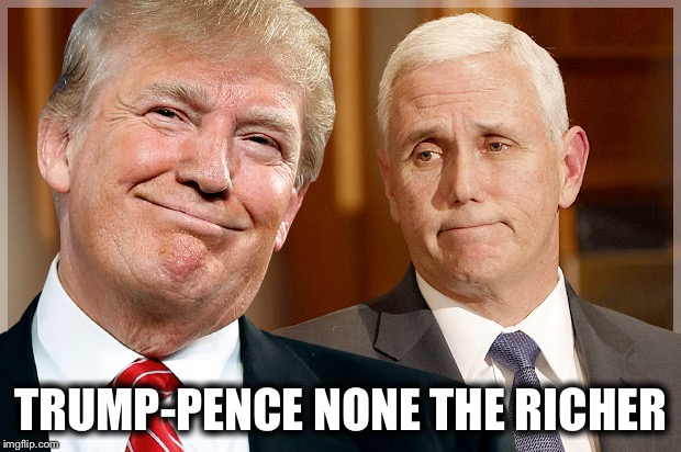 None the Wiser Either | TRUMP-PENCE NONE THE RICHER | image tagged in trump  pence,donald trump,trump 2016 | made w/ Imgflip meme maker
