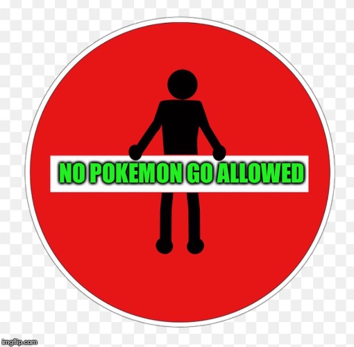 RED SIGN | NO POKEMON GO ALLOWED | image tagged in red sign | made w/ Imgflip meme maker