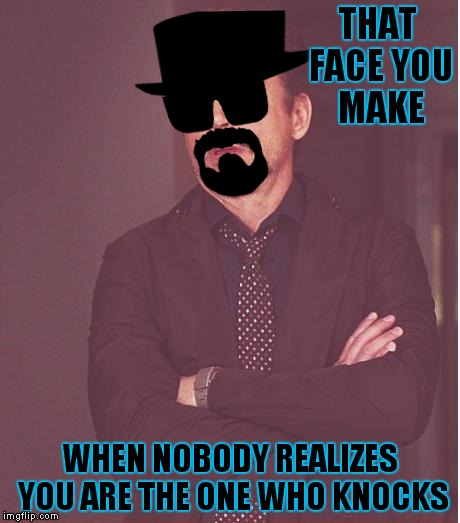 You better tow the line! | THAT FACE YOU MAKE WHEN NOBODY REALIZES YOU ARE THE ONE WHO KNOCKS | image tagged in heisenberg,that face you make when,i am the one who knocks | made w/ Imgflip meme maker