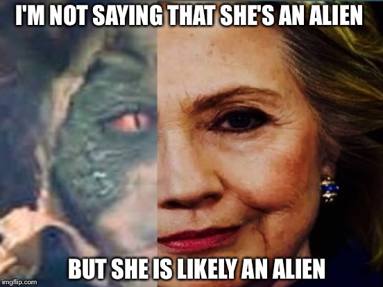 I'M NOT SAYING THAT SHE'S AN ALIEN BUT SHE IS LIKELY AN ALIEN | made w/ Imgflip meme maker