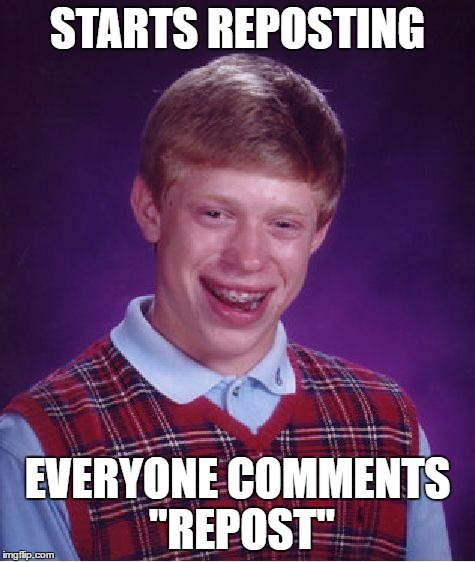 "Bad Luck Brian Meme | STARTS REPOSTING EVERYONE COMMENTS ""REPOST"" 