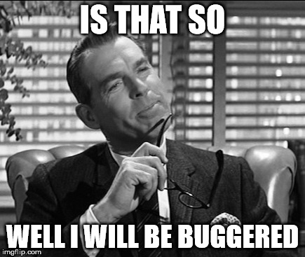 fred mcmurray | IS THAT SO WELL I WILL BE BUGGERED | image tagged in celebs | made w/ Imgflip meme maker