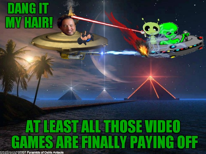 Giorgio finds intelligent life out there, too bad they are not amused by his show! | DANG IT MY HAIR! AT LEAST ALL THOSE VIDEO GAMES ARE FINALLY PAYING OFF | image tagged in giorgio tsoukalos,ancient aliens,not amused,war of the worlds,not cool,haircut | made w/ Imgflip meme maker