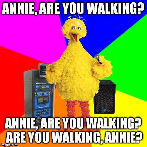 Didn't see it in Google Images... And, quite frankly, I'm surprised. | ANNIE, ARE YOU WALKING? ANNIE, ARE YOU WALKING? ARE YOU WALKING, ANNIE? | image tagged in wrong lyrics karaoke big bird,meme,michael jackson,smooth criminal | made w/ Imgflip meme maker