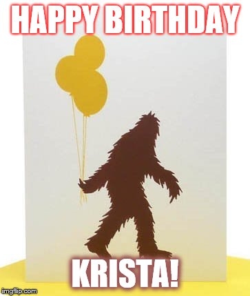 Krista's birthday yeti | HAPPY BIRTHDAY KRISTA! | image tagged in yeti,birthday balloons 1 | made w/ Imgflip meme maker