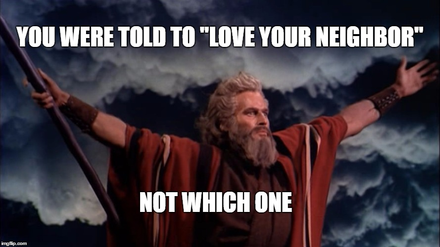"ABOUT THAT BAN. . . | YOU WERE TOLD TO ""LOVE YOUR NEIGHBOR"" NOT WHICH ONE 