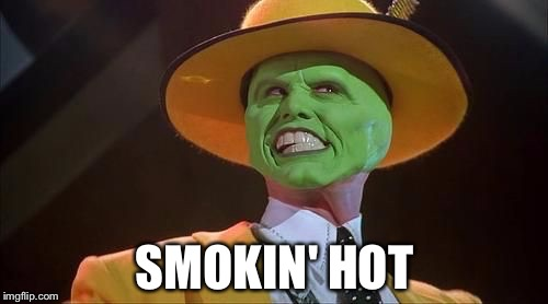 SMOKIN' HOT | made w/ Imgflip meme maker