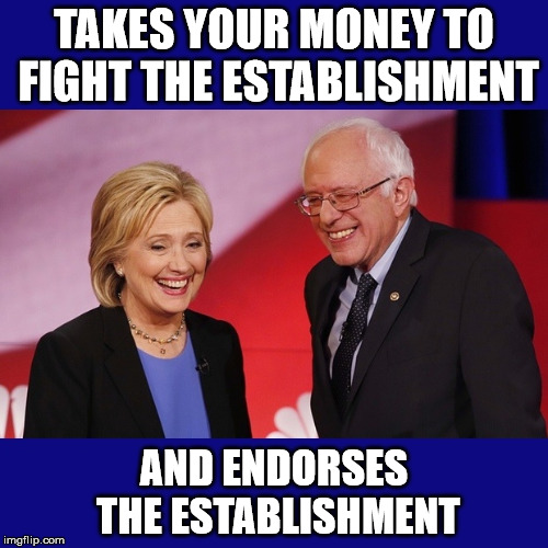 #FeelBerntYet |  TAKES YOUR MONEY TO FIGHT THE ESTABLISHMENT; AND ENDORSES THE ESTABLISHMENT | image tagged in hillary clinton  bernie sanders,feel the bern,liberals,screwed,establishment | made w/ Imgflip meme maker