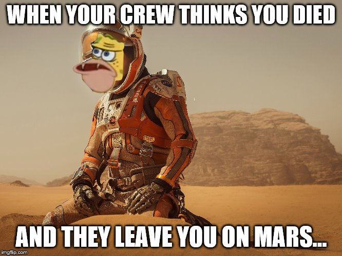 WHEN YOUR CREW THINKS YOU DIED AND THEY LEAVE YOU ON MARS... | image tagged in matt damon,mars,the martian,nasa,space | made w/ Imgflip meme maker