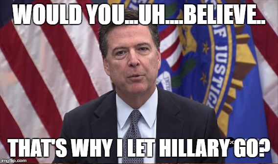WOULD YOU...UH....BELIEVE.. THAT'S WHY I LET HILLARY GO? | made w/ Imgflip meme maker