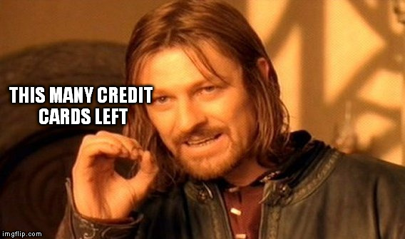 One Does Not Simply Meme | THIS MANY CREDIT CARDS LEFT | image tagged in memes,one does not simply | made w/ Imgflip meme maker