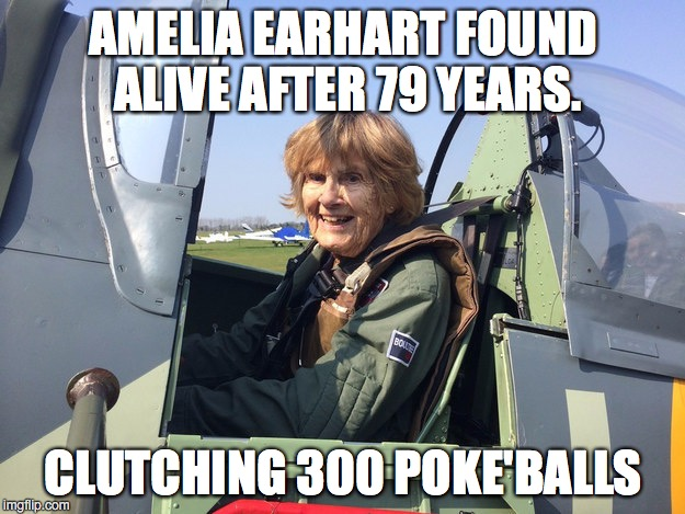 Amelia Earhart Found | AMELIA EARHART FOUND ALIVE AFTER 79 YEARS. CLUTCHING 300 POKE'BALLS | image tagged in pokemon | made w/ Imgflip meme maker