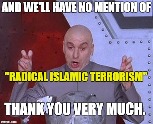 "Dr Evil Laser Meme | AND WE'LL HAVE NO MENTION OF ""RADICAL ISLAMIC TERRORISM"" THANK YOU VERY MUCH. 