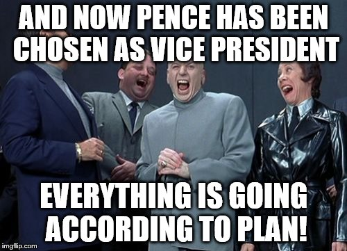 Laughing Villains |  AND NOW PENCE HAS BEEN CHOSEN AS VICE PRESIDENT; EVERYTHING IS GOING ACCORDING TO PLAN! | image tagged in memes,laughing villains | made w/ Imgflip meme maker